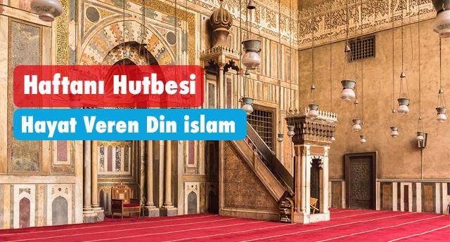 Haftanı Hutbesi:Hayat Veren Din islam