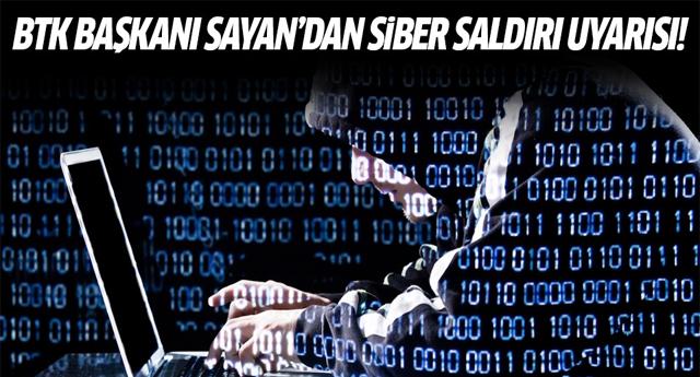 BTK Başkanı Sayan'dan siber saldırı uyarısı