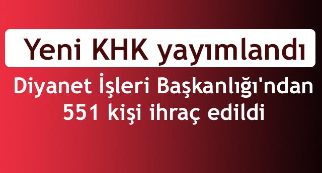 Yeni KHK yayımlandı;Diyanet İşleri Başkanlığı'ndan 551 kişi ihraç edildi.