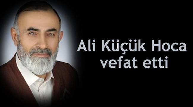 Ali Küçük Hoca vefat etti
