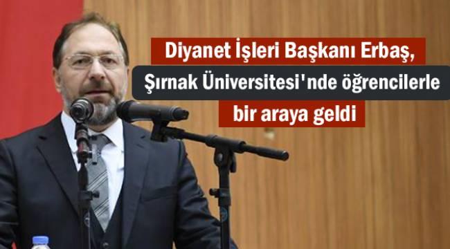 Diyanet İşleri Başkanı Erbaş, Şırnak Üniversitesi'nde öğrencilerle bir araya geldi