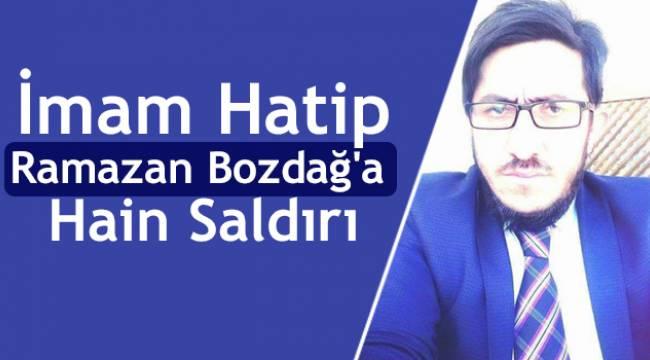 İmam Hatip Ramazan Bozdağ'a Hain Saldırı