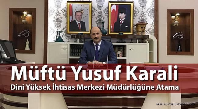 Müftü Yusuf Karali Dini Yüksek İhtisas Merkezi Müdürlüğüne Atama