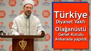 Türkiye Diyanet Vakfı Olağanüstü Genel Kurulu Ankara da yapıldı.