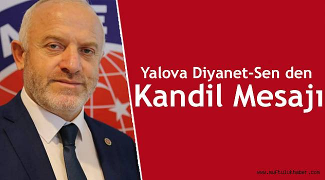 Yalova Diyanet-Sen İl Başkanı AKGÜN'den Kandili Mesajı