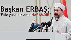 """Başkan ERBAŞ;""""Faiz yasaldır ama haramdır"""""""