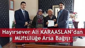 Hayırsever Ali KARAASLAN dan Arsa Bağışı