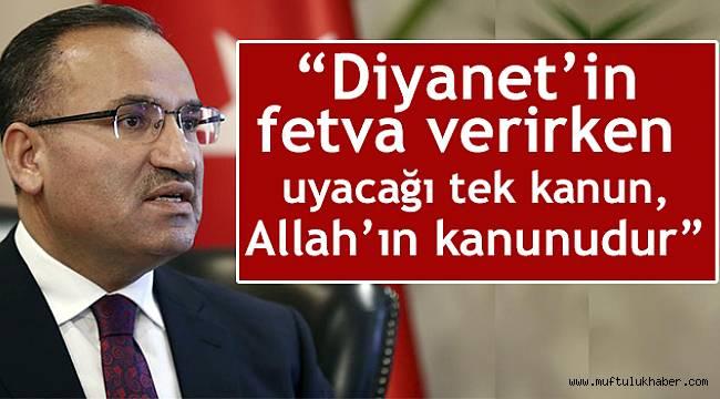 """Bakan BOZDAĞ;""""Diyanet'in fetva verirken uyacağı tek kanun, Allah'ın kanunudur"""""""