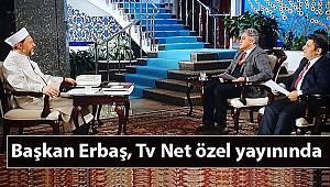 Başkan Erbaş, Tv Net özel yayınında