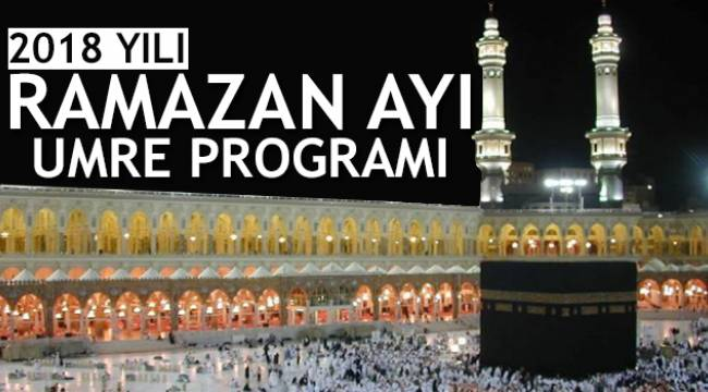 2018 Yılı Ramazan Ayı Umre Programı belli oldu.