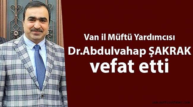 Van il Müftü Yardımcısı Dr.Abdulvahap ŞAKRAK vefat etti