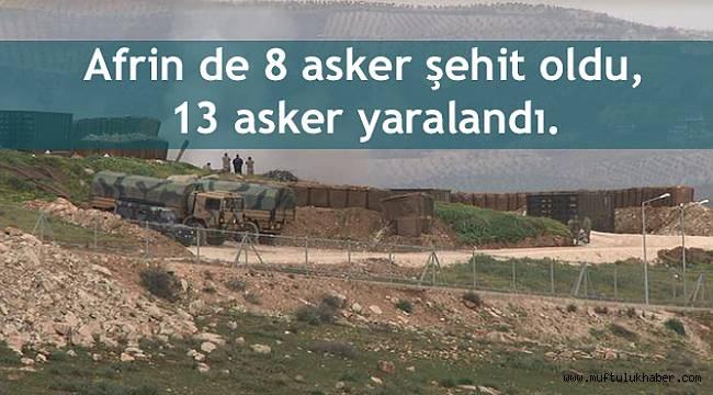 Afrin de 8 asker şehit oldu, 13 asker yaralandı.