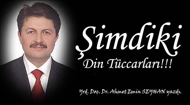 Ahmet Emin SEYHAN yazdı;Şimdiki Din Tüccarları!!!