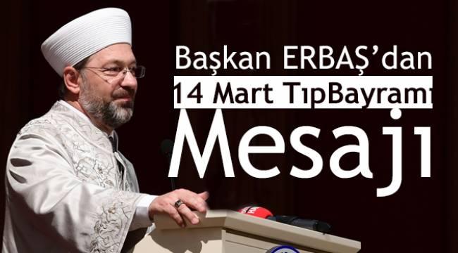 Başkan ERBAŞ dan 14 Mart Tıp Bayramı Mesajı