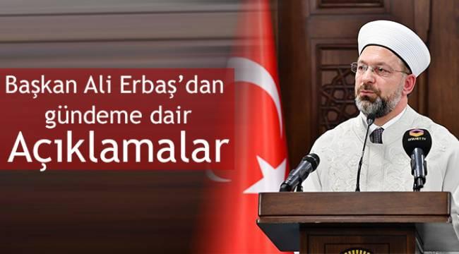 Başkan Erbaş dan gündemdeki dini konular ile ilgili açıklama