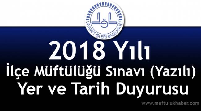 2018 Yılı İlçe Müftülüğü Sınavı (Yazılı) Yer ve Tarih Duyurusu