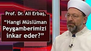 """Ali Erbaş,""""Hangi Müslüman Peygamberimizi inkar eder?"""""""