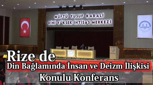 Rize de Din Bağlamında İnsan ve Deizm İlişkisi Konulu Konferans