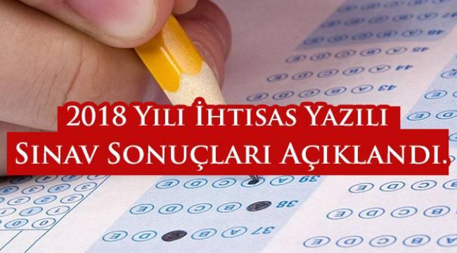 2018 Yılı İhtisas Yazılı Sınav Sonuçları Açıklandı