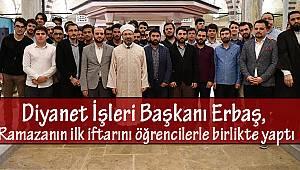 Başkan Erbaş, İlk iftarını öğrencilerle birlikte yaptı