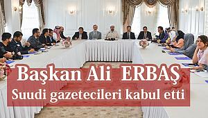 Başkan Erbaş, Suudi gazetecileri kabul etti