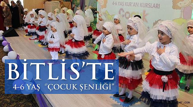 Bitlis'te 4-6 Yaş Kur'an Kursu Öğrencilerinden ''Çocuk Şenliği'