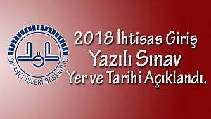 İhtisas Giriş Yazılı Sınav Yer ve Tarihi Açıklandı.