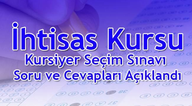 İhtisas Kursu Kursiyer Seçim Sınavı Soru ve Cevapları Açıklandı.