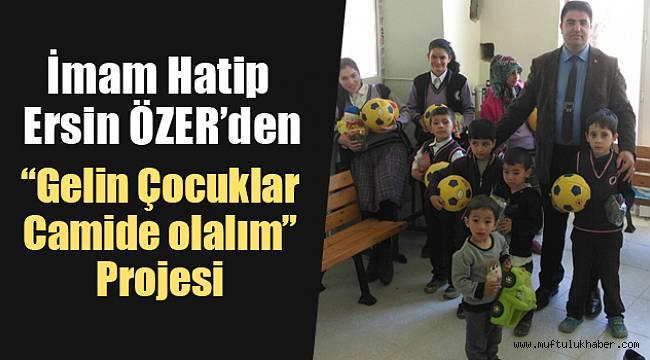 """İmam Hatip ÖZER den""""Gelin Çocuklar Camide Olalım""""projesi"""