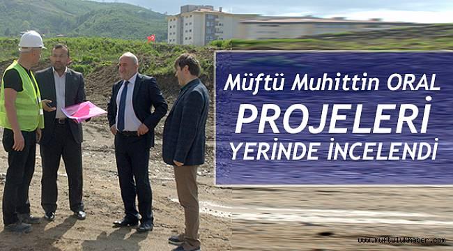 Müftü ORAL dan Projeleri Yerinde inceledi.