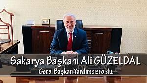 Sakarya Başkanı Ali GÜZELDAL Genel Başkan Yardımcısı oldu.