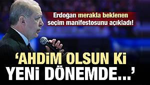 Ve Erdoğan manifestoyu açıkladı: Ahdim olsun ki..