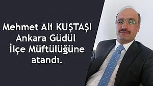 Mehmet Ali Kuştaşı Ankara GÜdül İlçe Müftülüğüne atandı.