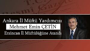 Mehmet Emin ÇETİN Erzincan İl Müftülüğüne Atandı