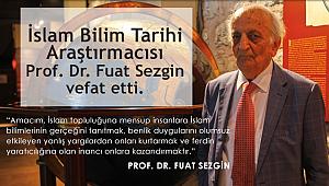 Prof. Dr. Fuat Sezgin Vefat etti.