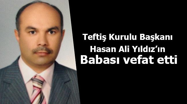 Teftiş Kurulu Başkanı Hasan Ali Yıldız'ın Babası vefat etti.