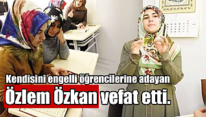 Engelli Koordinatörü Özlem Özkan vefat etti.