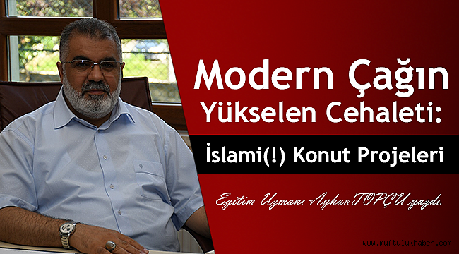 Modern Çağın Yükselen Cehaleti: İslami(!) Konut Projeleri
