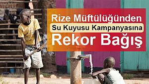 Rize den Su Kuyusu Kampanyasına Rekor Bağış