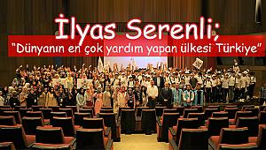 """Serenli""""Dünyanın en çok yardım yapan ülkesi Türkiye"""""""