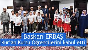 Başkan ERBAŞ Kur'an Kursu öğrencilerini kabul etti.