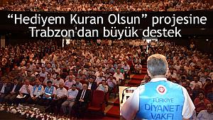 """""""Hediyem Kuran Olsun"""" projesine Trabzon'dan büyük destek"""