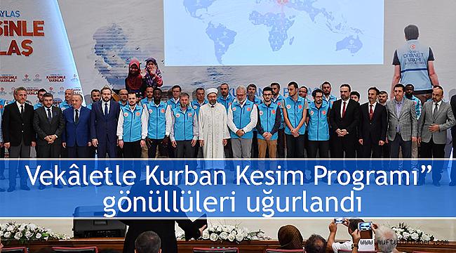 """Vekâletle Kurban Kesim Programı"""" gönüllüleri uğurlandi"""