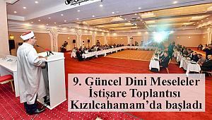 9. Güncel Dini Meseleler İstişare Toplantısı Kızılcahamam'da başladı