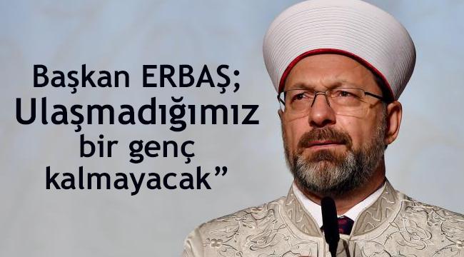 """Başkan ERBAŞ;""""Ulaşmadığımız bir genç kalmayacak"""""""