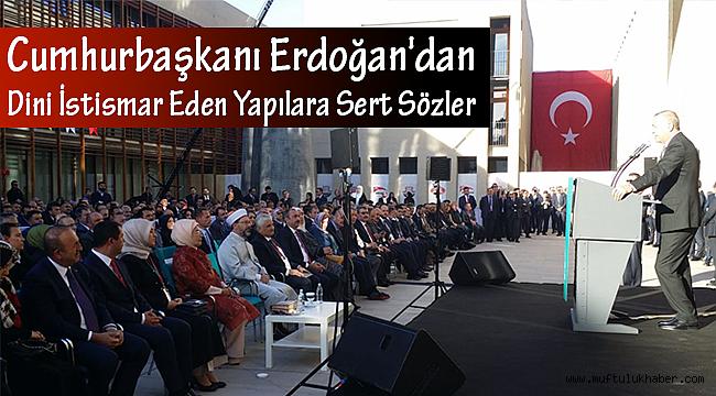 Erdoğan'dan Dini İstismar Eden Yapılara Sert Sözler
