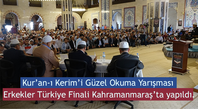 Kur'an-ı Kerim'i Güzel Okuma Yarışması Finali K.Maraş'ta yapıldı.