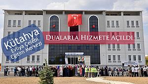 Kütahya Eğitim Merkezi Dualarla Açıldı