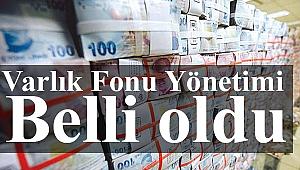 Türkiye Varlık Fonu Yönetimi Belli oldu.