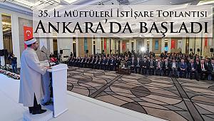 35. İl Müftüleri İstişare Toplantısı Ankara'da başladı